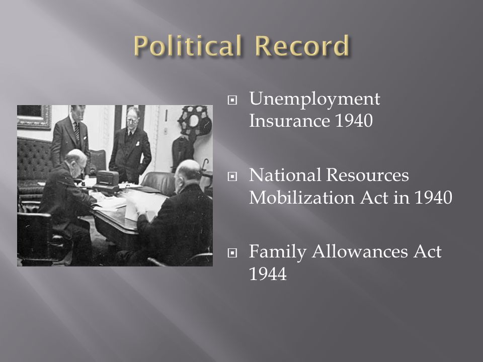  Unemployment Insurance 1940  National Resources Mobilization Act in 1940  Family Allowances Act 1944