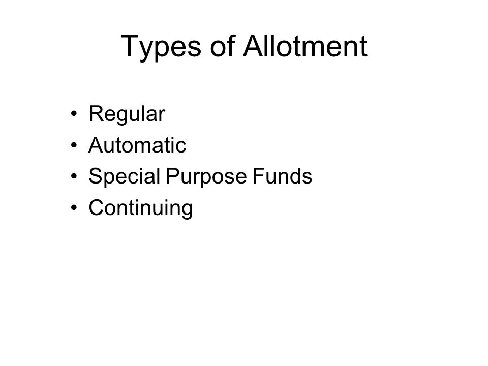 Types of Allotment Regular Automatic Special Purpose Funds Continuing
