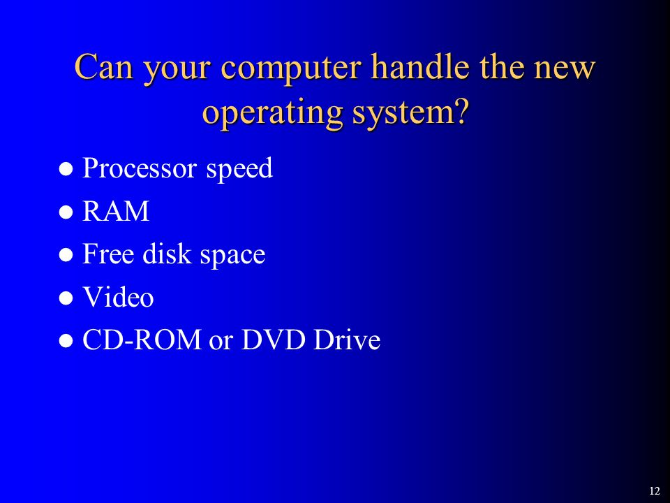 12 Can your computer handle the new operating system.