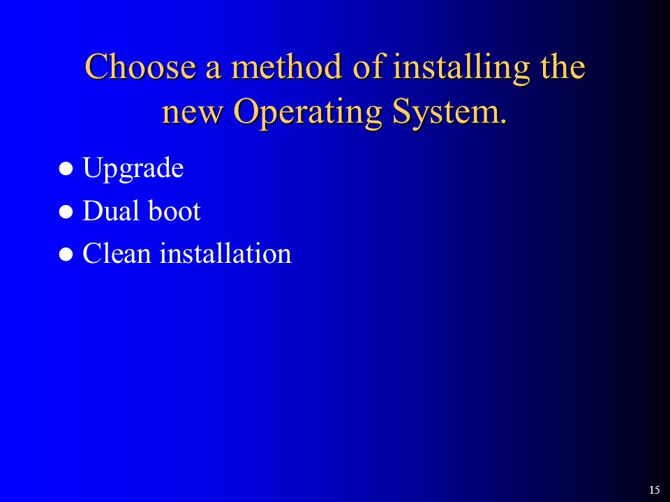 15 Choose a method of installing the new Operating System. Upgrade Dual boot Clean installation