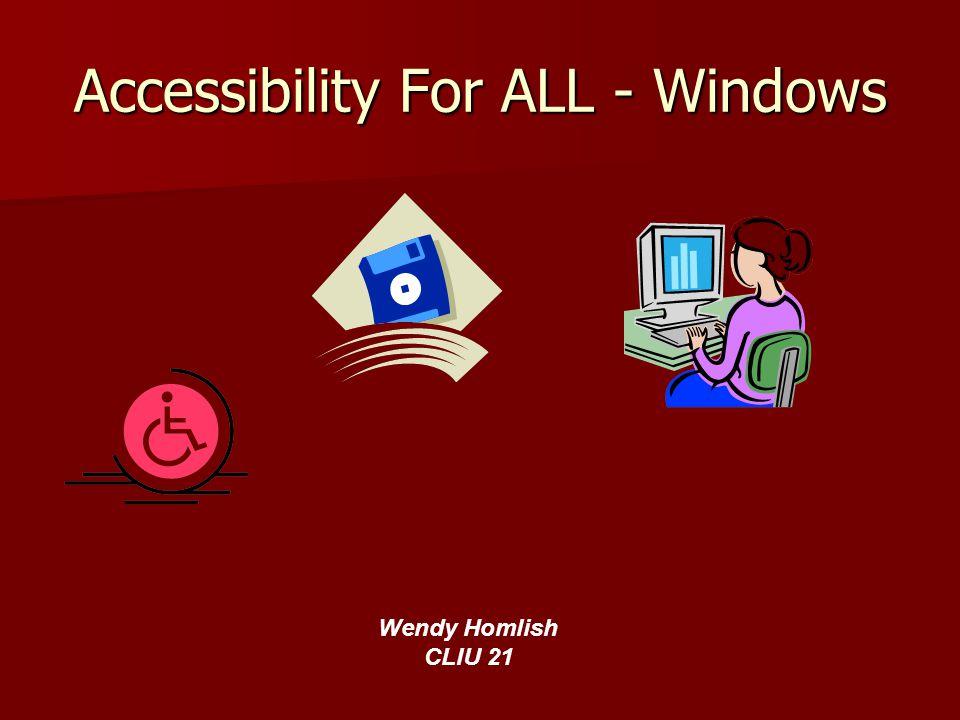 Accessibility For ALL - Windows Wendy Homlish CLIU 21