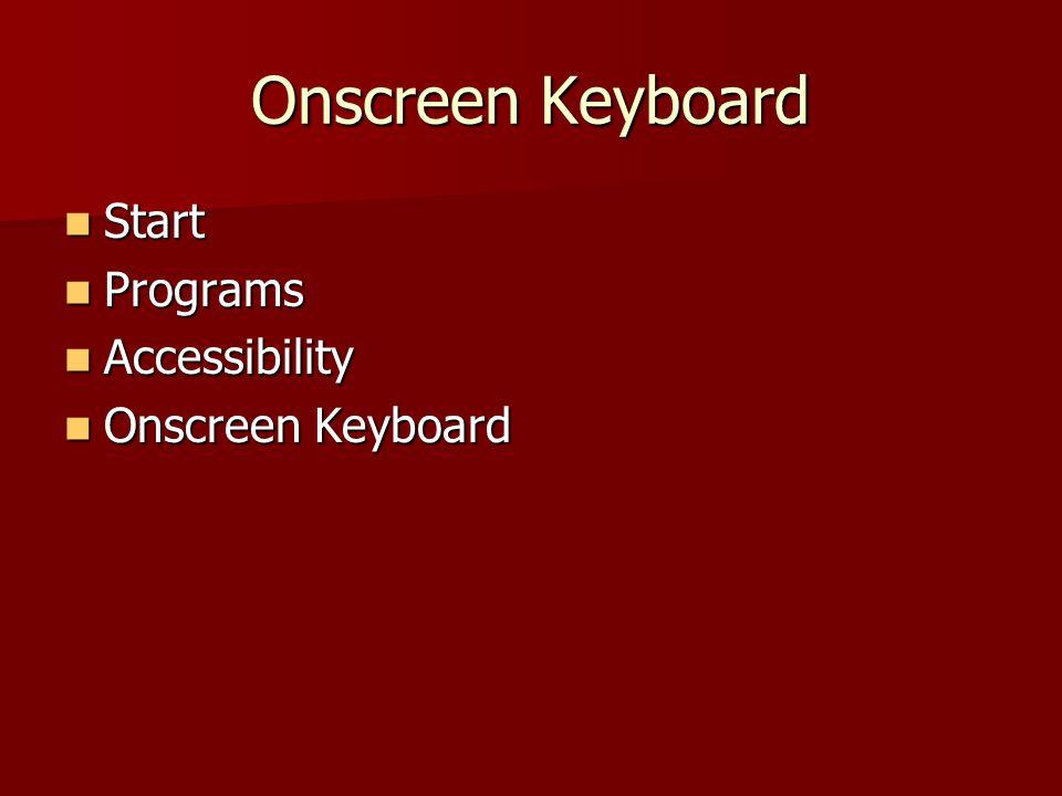 Onscreen Keyboard Start Start Programs Programs Accessibility Accessibility Onscreen Keyboard Onscreen Keyboard