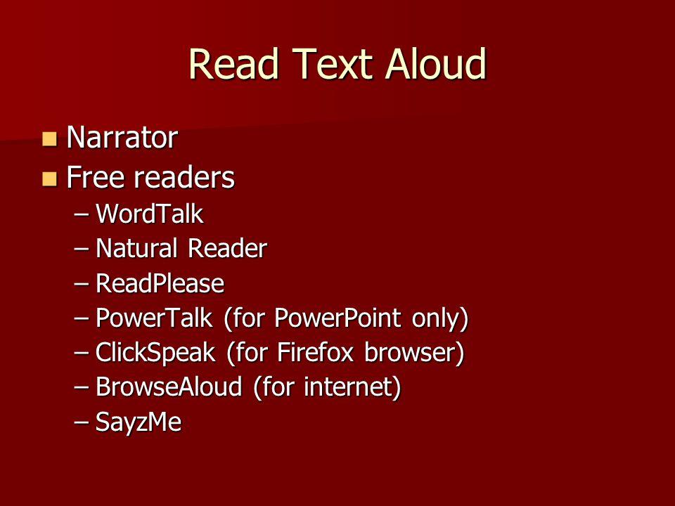 Read Text Aloud Narrator Narrator Free readers Free readers –WordTalk –Natural Reader –ReadPlease –PowerTalk (for PowerPoint only) –ClickSpeak (for Firefox browser) –BrowseAloud (for internet) –SayzMe