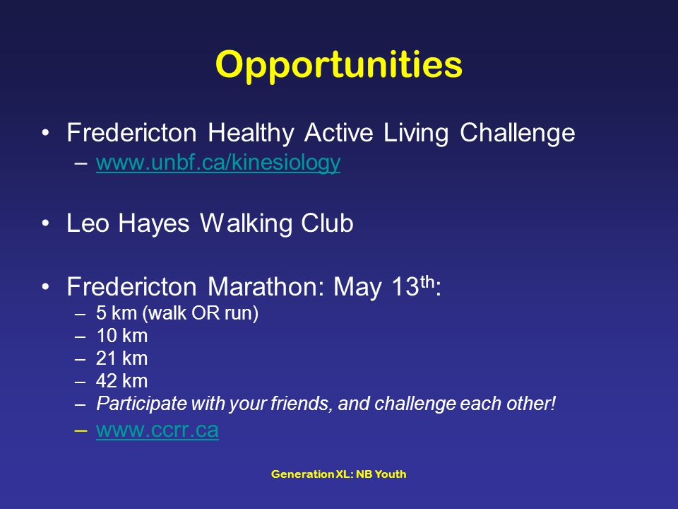 Generation XL: NB Youth Opportunities Fredericton Healthy Active Living Challenge –www.unbf.ca/kinesiologywww.unbf.ca/kinesiology Leo Hayes Walking Cl