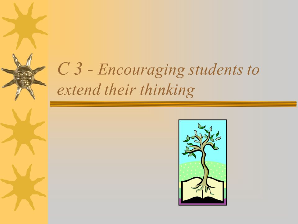 C 3 - Encouraging students to extend their thinking