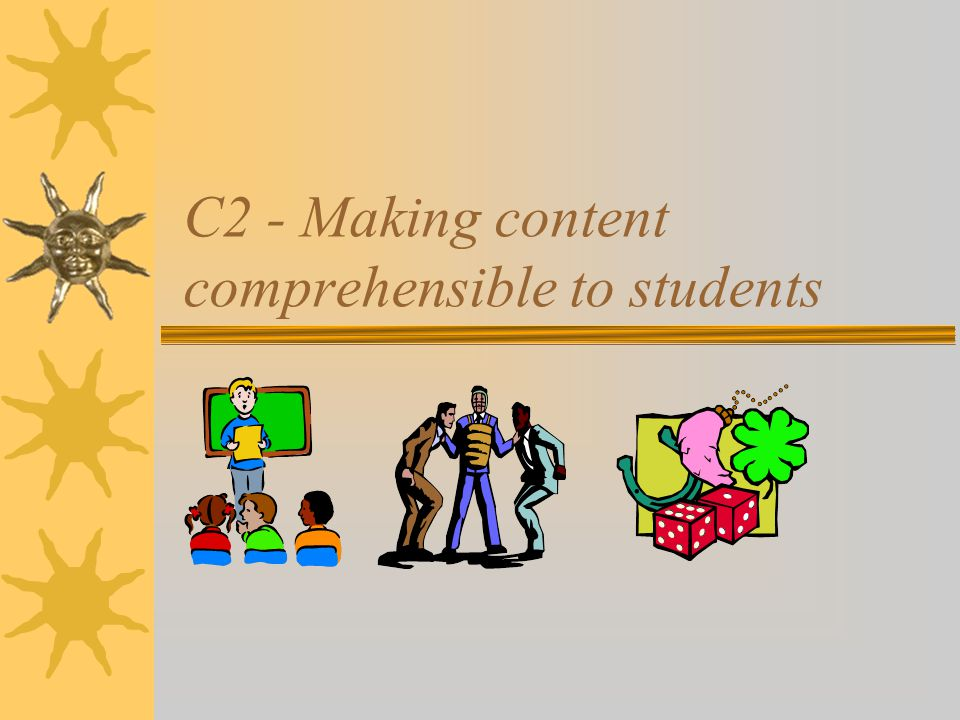 C2 - Making content comprehensible to students