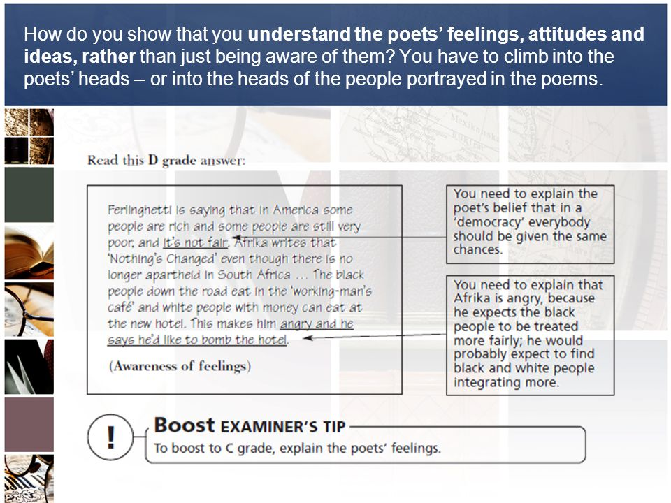 How do you show that you understand the poets' feelings, attitudes and ideas, rather than just being aware of them? You have to climb into the poets'