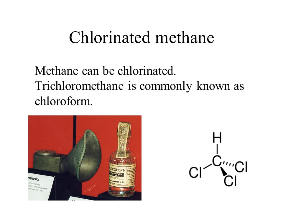 Chlorinated methane Methane can be chlorinated. Trichloromethane is commonly known as chloroform.