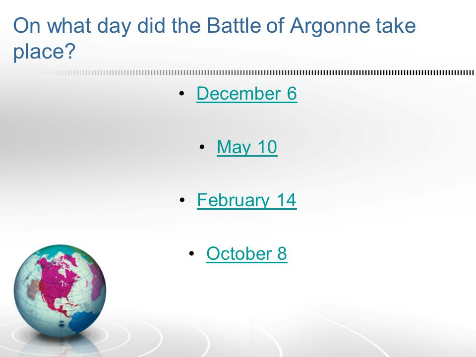 On what day did the Battle of Argonne take place December 6 May 10 February 14 October 8