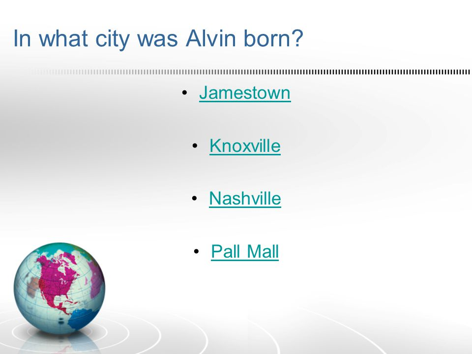 In what city was Alvin born Jamestown Knoxville Nashville Pall Mall