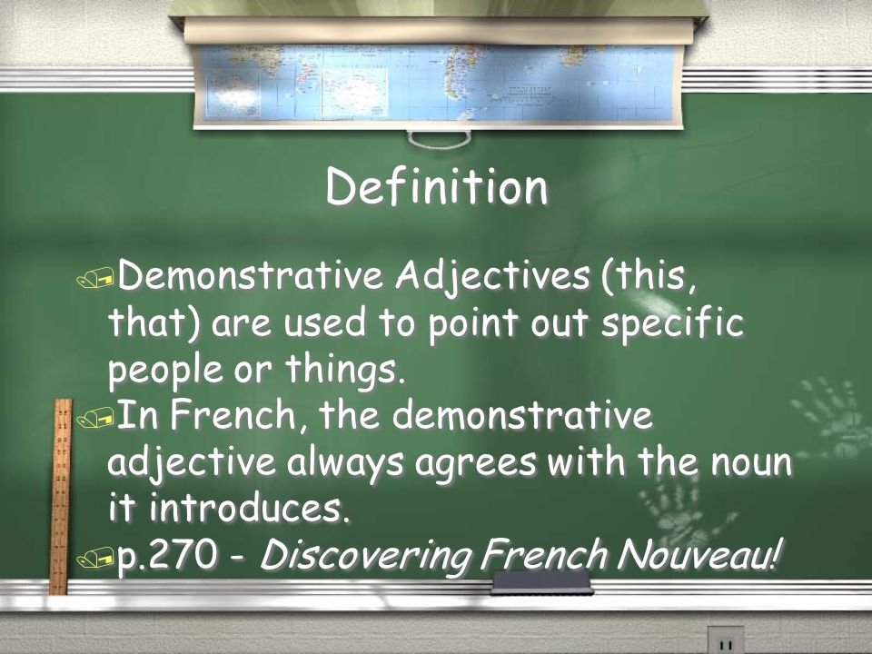 Definition / Demonstrative Adjectives (this, that) are used to point out specific people or things. / In French, the demonstrative adjective always ag