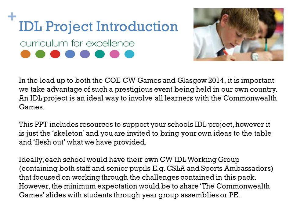 + IDL Project Introduction In the lead up to both the COE CW Games and Glasgow 2014, it is important we take advantage of such a prestigious event being held in our own country.