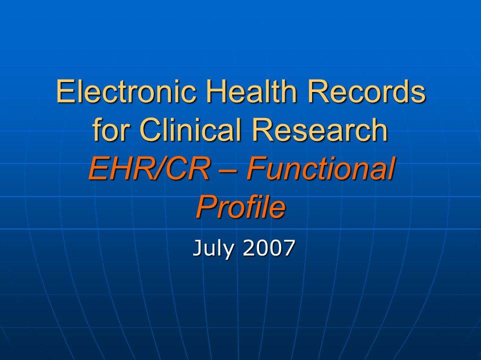 Electronic Health Records for Clinical Research EHR/CR – Functional Profile July 2007