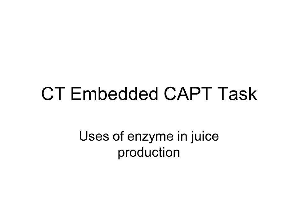 CT Embedded CAPT Task Uses of enzyme in juice production