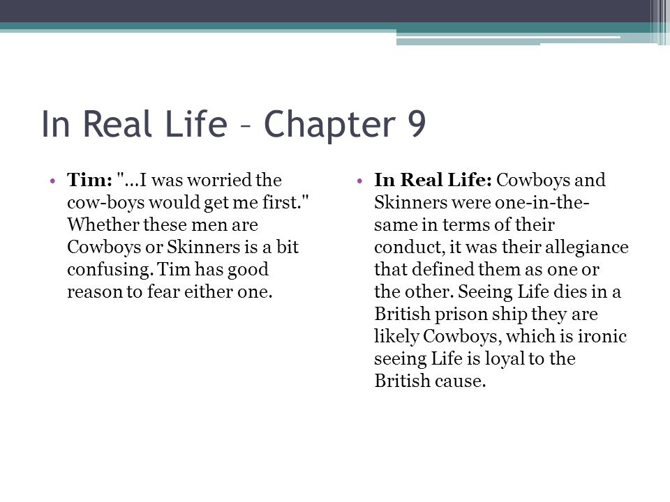 In Real Life – Chapter 9 Tim: …I was worried the cow-boys would get me first. Whether these men are Cowboys or Skinners is a bit confusing.