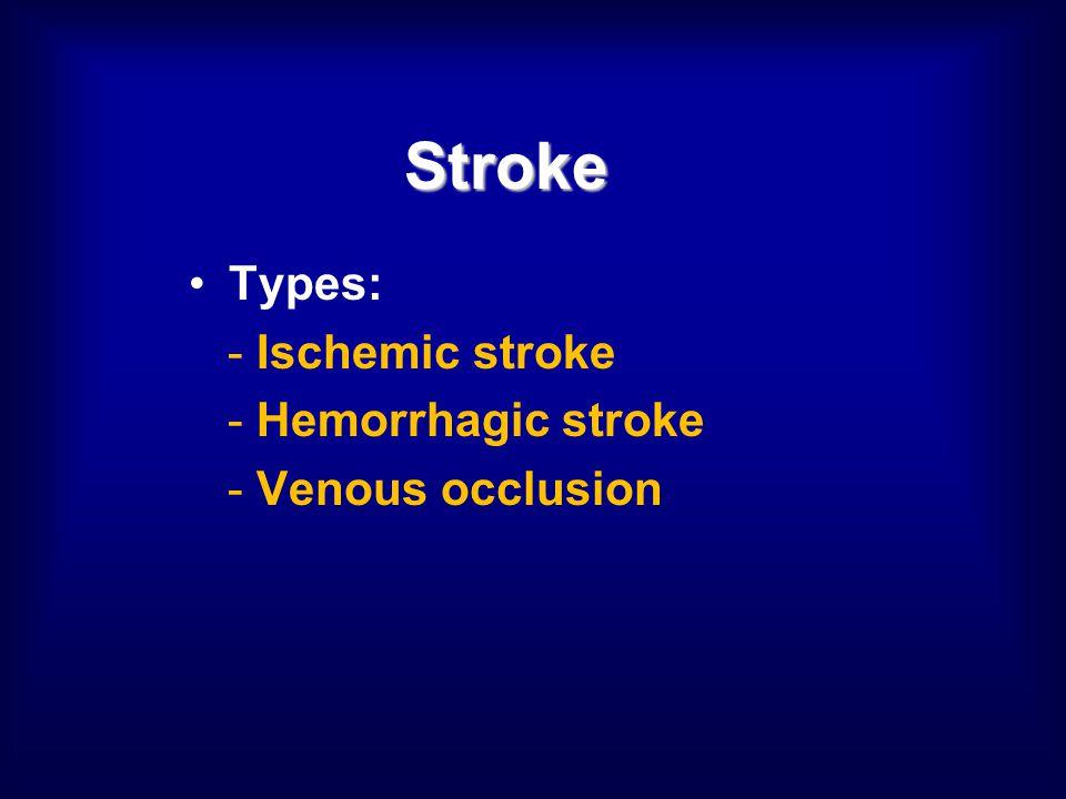 Stroke Types: - Ischemic stroke - Hemorrhagic stroke - Venous occlusion