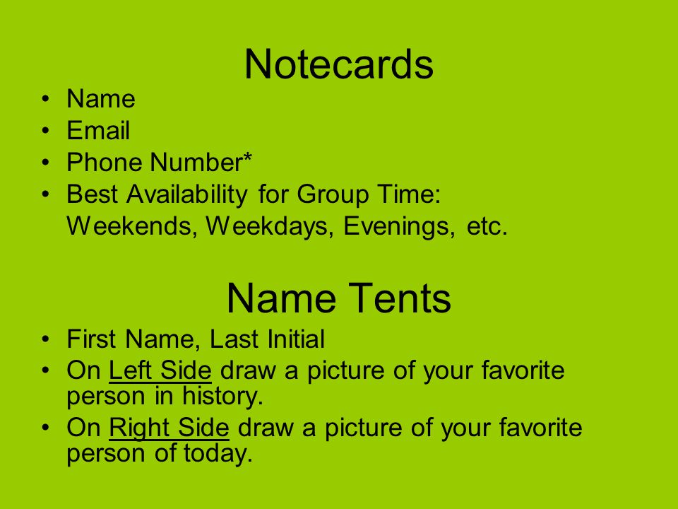 Notecards Name Email Phone Number* Best Availability for Group Time: Weekends, Weekdays, Evenings, etc. Name Tents First Name, Last Initial On Left Si