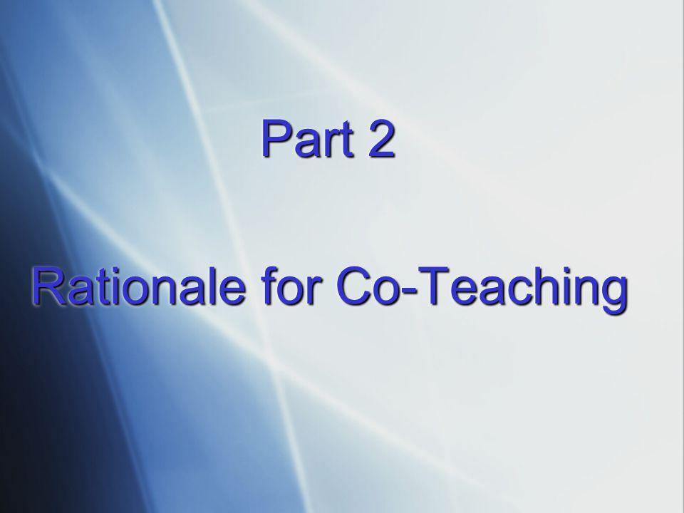 Part 2 Part 2 Rationale for Co-Teaching Part 2 Part 2 Rationale for Co-Teaching