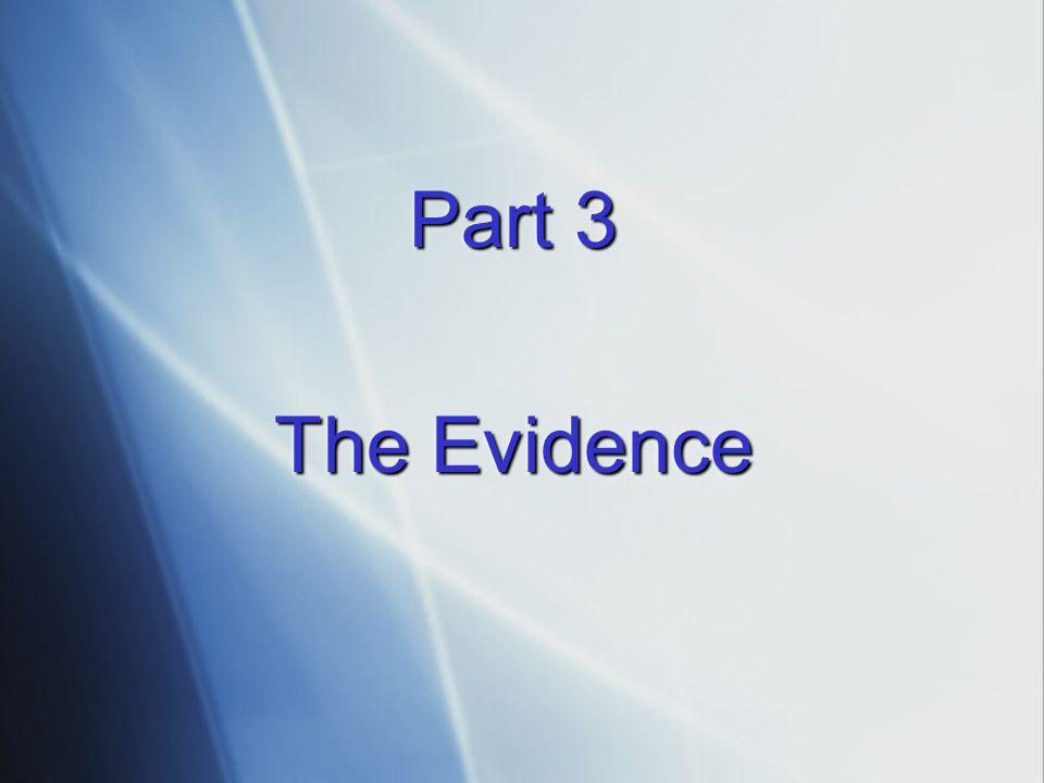 Part 3 The Evidence Part 3 The Evidence