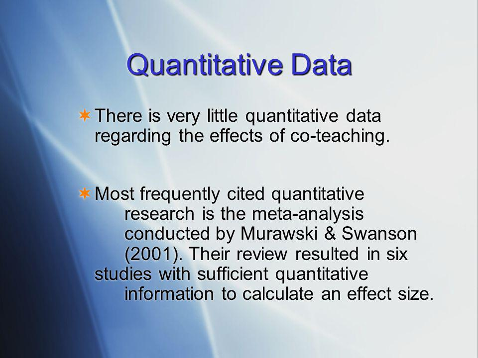 Quantitative Data  There is very little quantitative data regarding the effects of co-teaching.