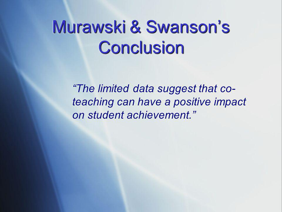 "Murawski & Swanson's Conclusion ""The limited data suggest that co- teaching can have a positive impact on student achievement."""