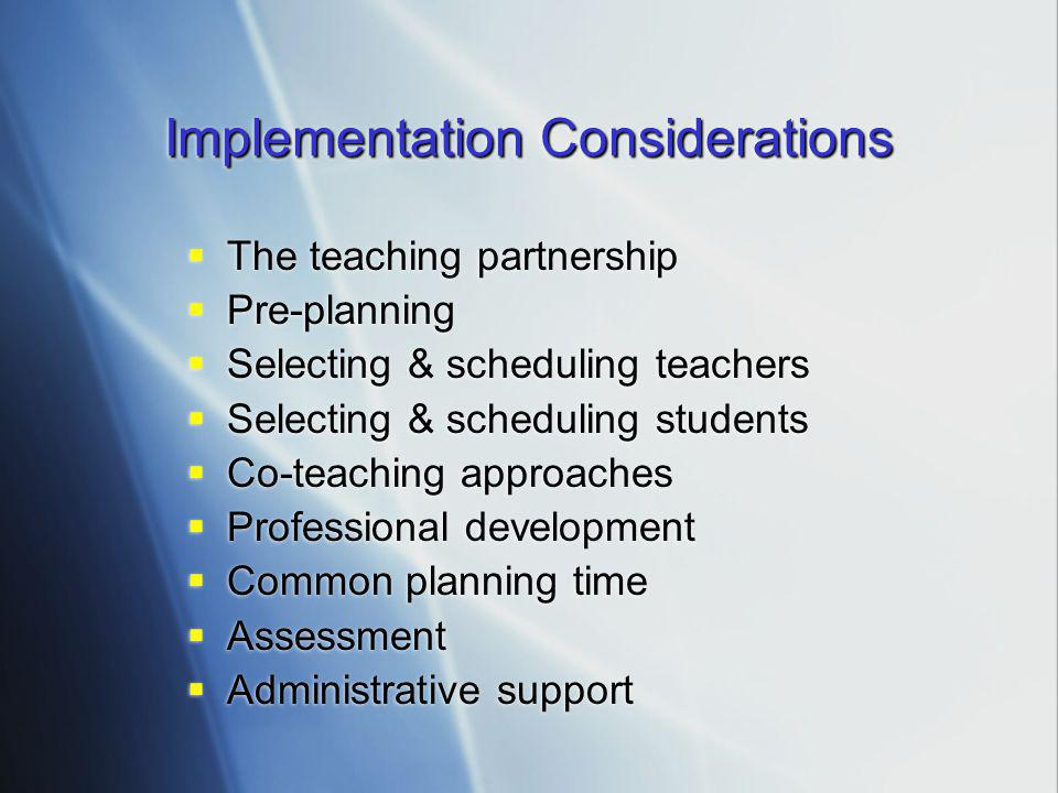  The teaching partnership  Pre-planning  Selecting & scheduling teachers  Selecting & scheduling students  Co-teaching approaches  Professional development  Common planning time  Assessment  Administrative support  The teaching partnership  Pre-planning  Selecting & scheduling teachers  Selecting & scheduling students  Co-teaching approaches  Professional development  Common planning time  Assessment  Administrative support