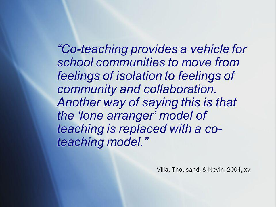 Co-teaching provides a vehicle for school communities to move from feelings of isolation to feelings of community and collaboration.
