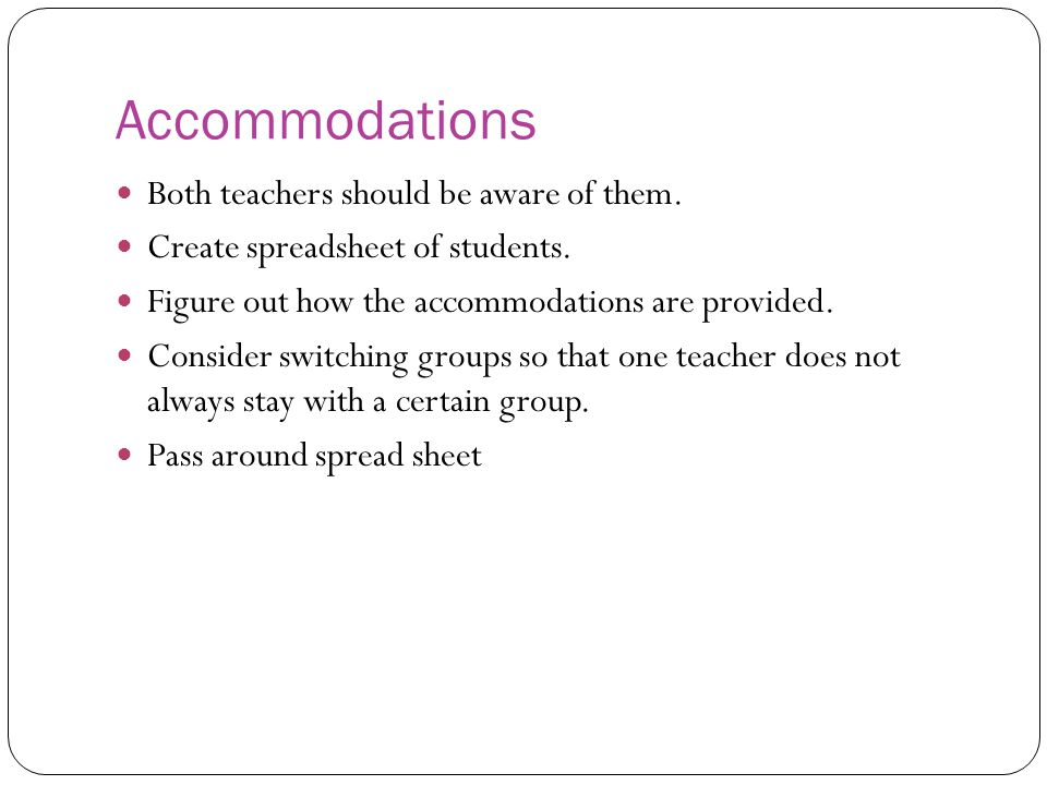 Accommodations Both teachers should be aware of them.