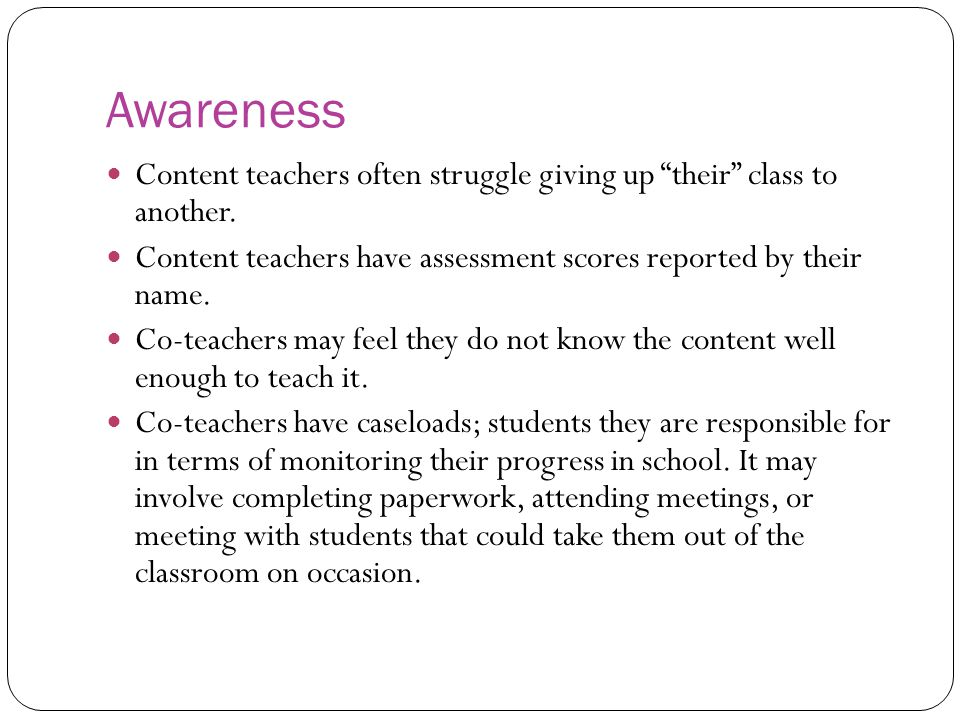 Awareness Content teachers often struggle giving up their class to another.