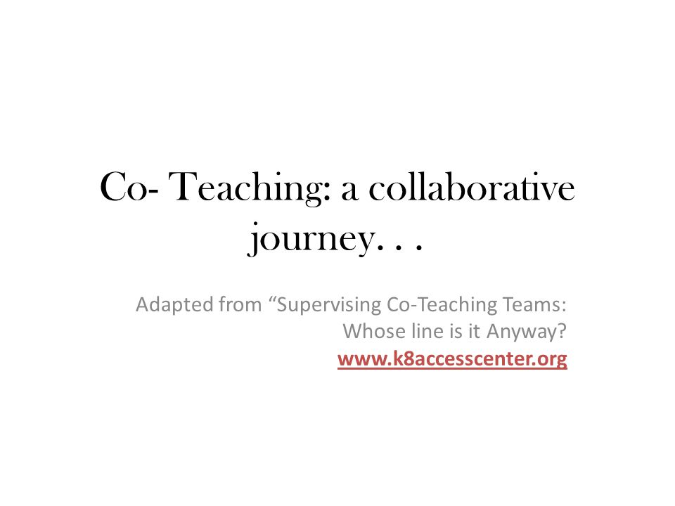 """Co- Teaching: a collaborative journey... Adapted from """"Supervising Co-Teaching Teams: Whose line is it Anyway? www.k8accesscenter.org"""