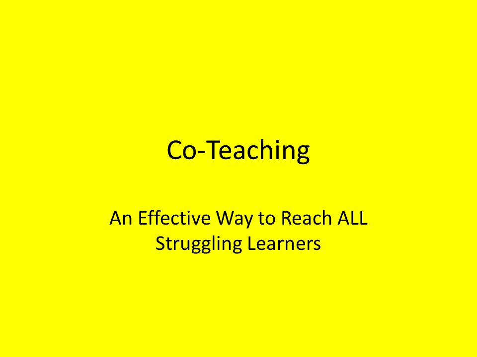 Co-Teaching An Effective Way to Reach ALL Struggling Learners