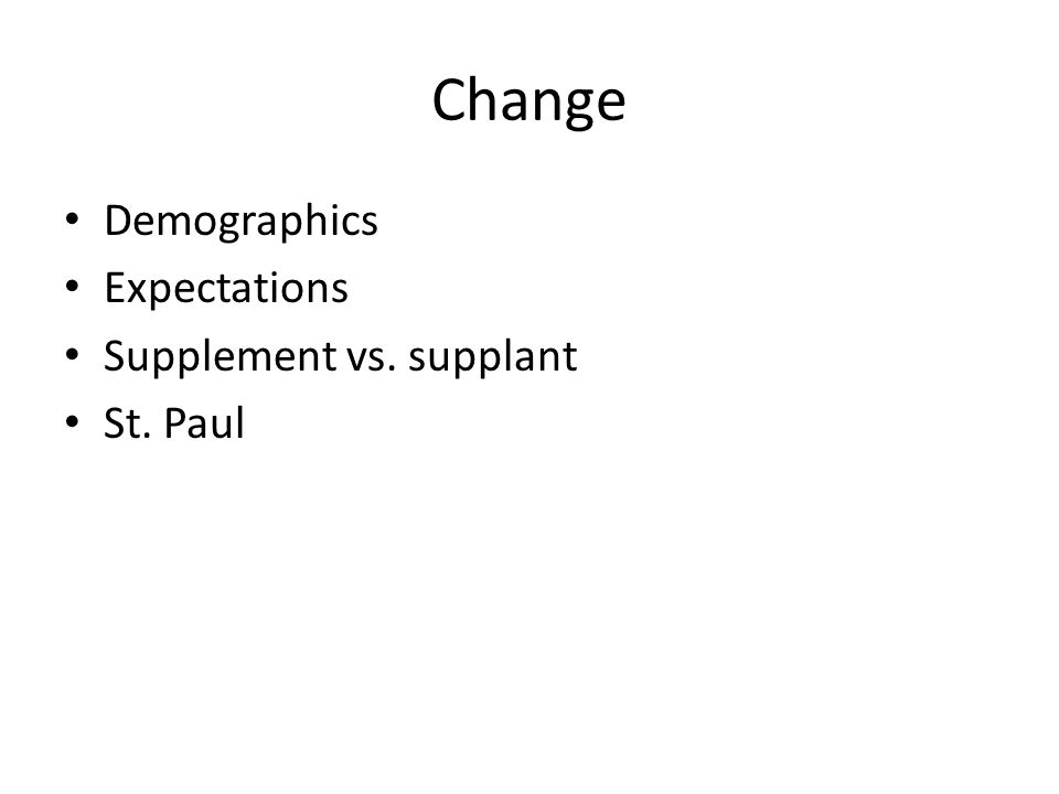 Change Demographics Expectations Supplement vs. supplant St. Paul