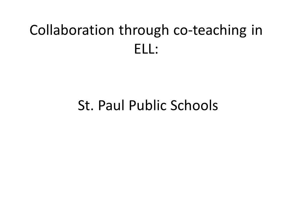 Collaboration through co-teaching in ELL: St. Paul Public Schools