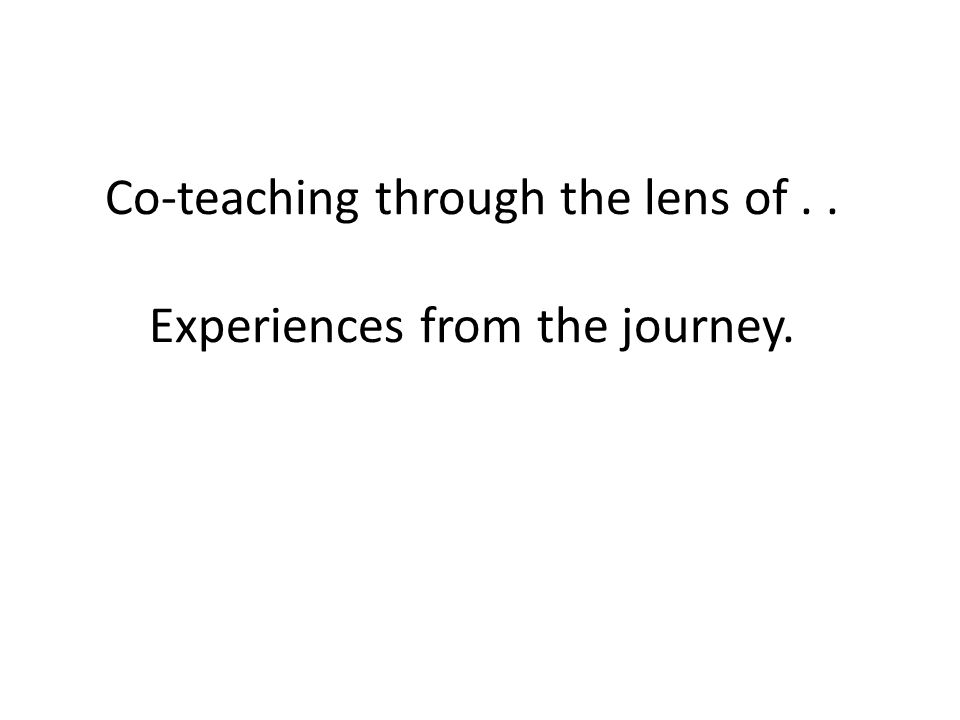 Co-teaching through the lens of.. Experiences from the journey.