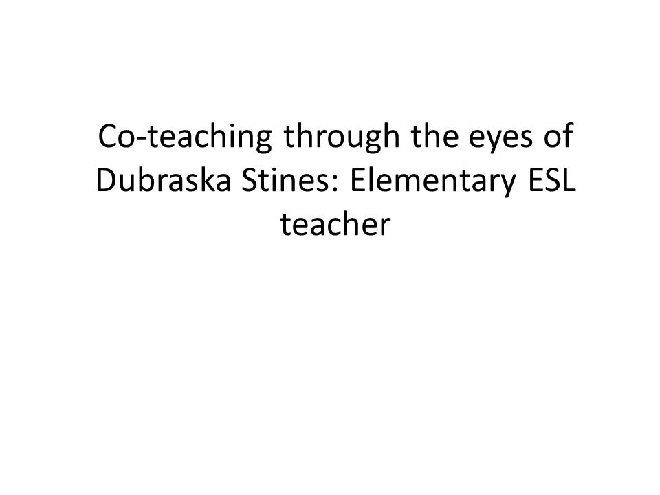 Co-teaching through the eyes of Dubraska Stines: Elementary ESL teacher