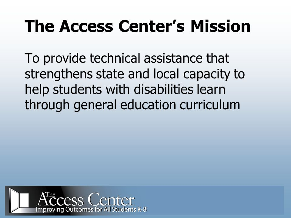 Visit our Web site for more information or to contact us: http://www.K8accesscenter.org
