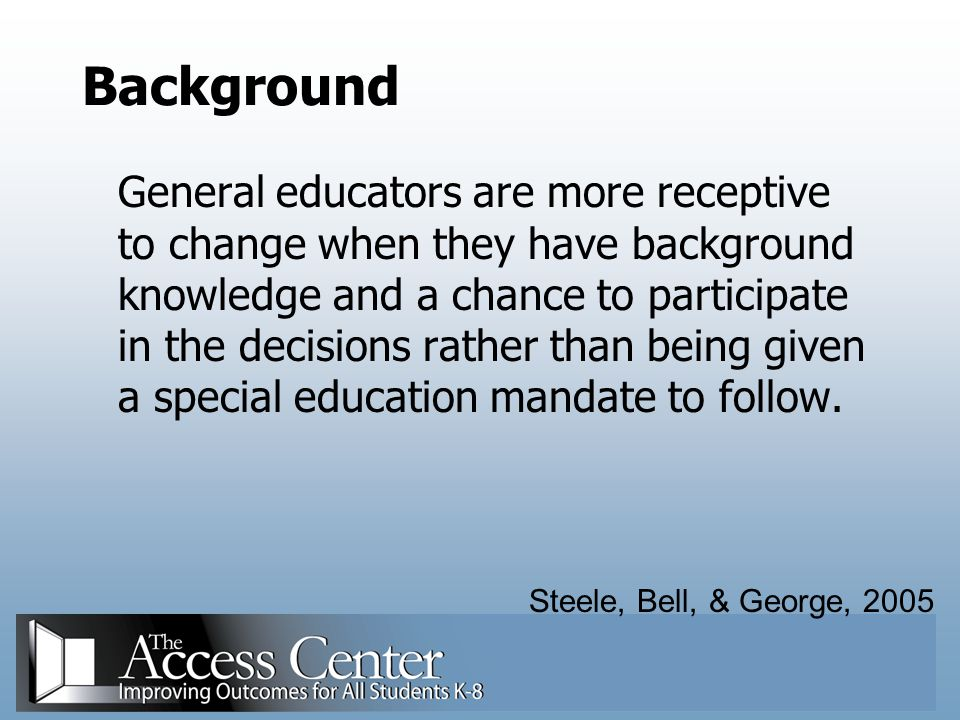 Background (cont.) Special educators have developed a tendency to own students on individualized education plans (IEPs), which decreases the voice and participation of classroom teachers in collaborative problem solving.