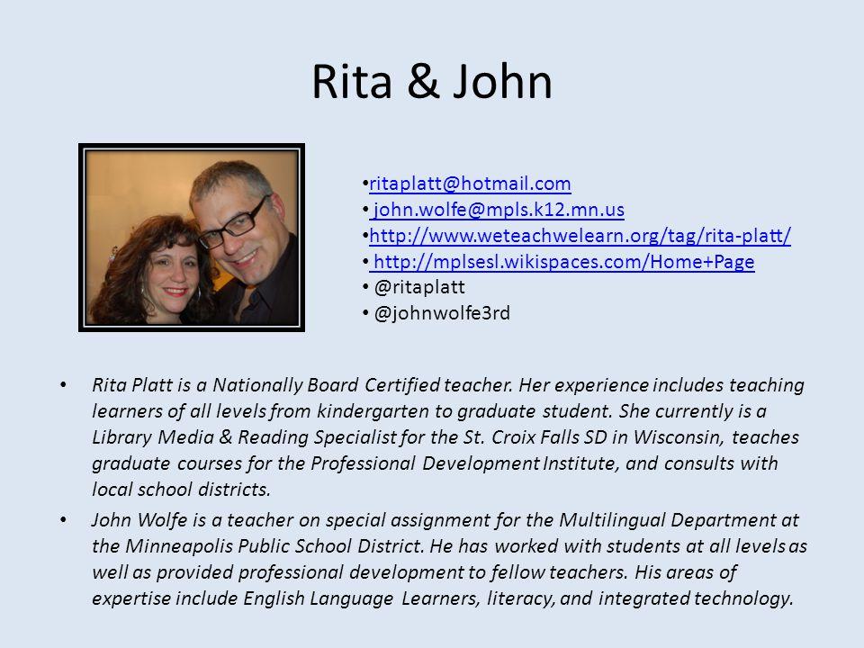 Rita & John Rita Platt is a Nationally Board Certified teacher. Her experience includes teaching learners of all levels from kindergarten to graduate