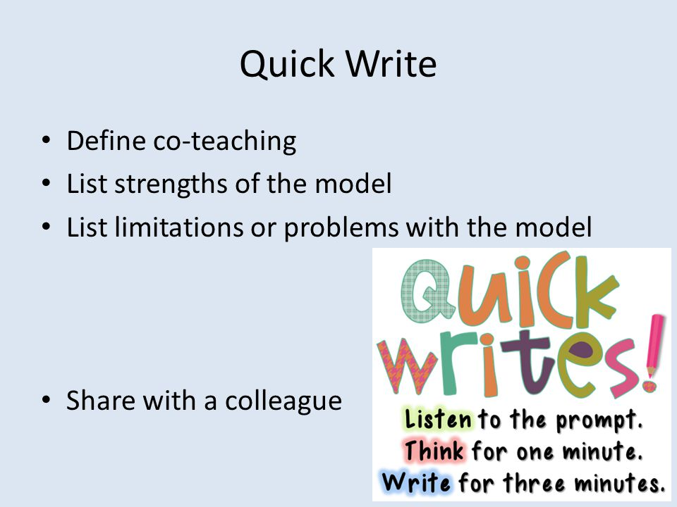 Quick Write Define co-teaching List strengths of the model List limitations or problems with the model Share with a colleague