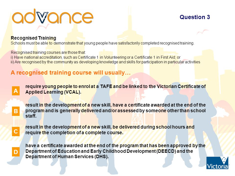 Question 3 Recognised Training Schools must be able to demonstrate that young people have satisfactorily completed recognised training.