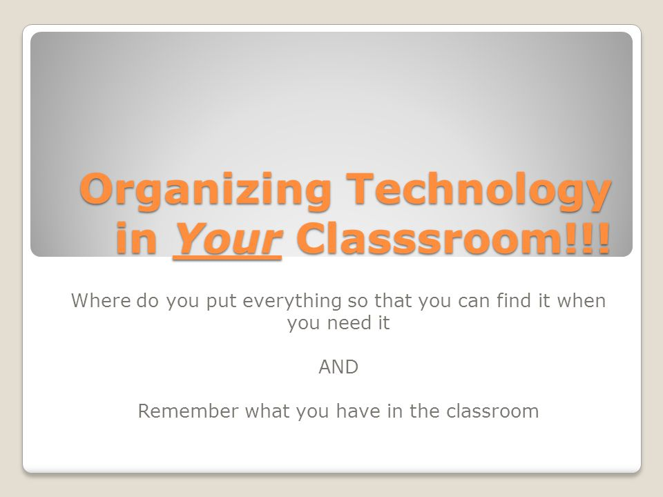Purpose This workshop will help you: Determine what types of technology you have in the classroom AND The purpose of technology: Where it is Why it's there