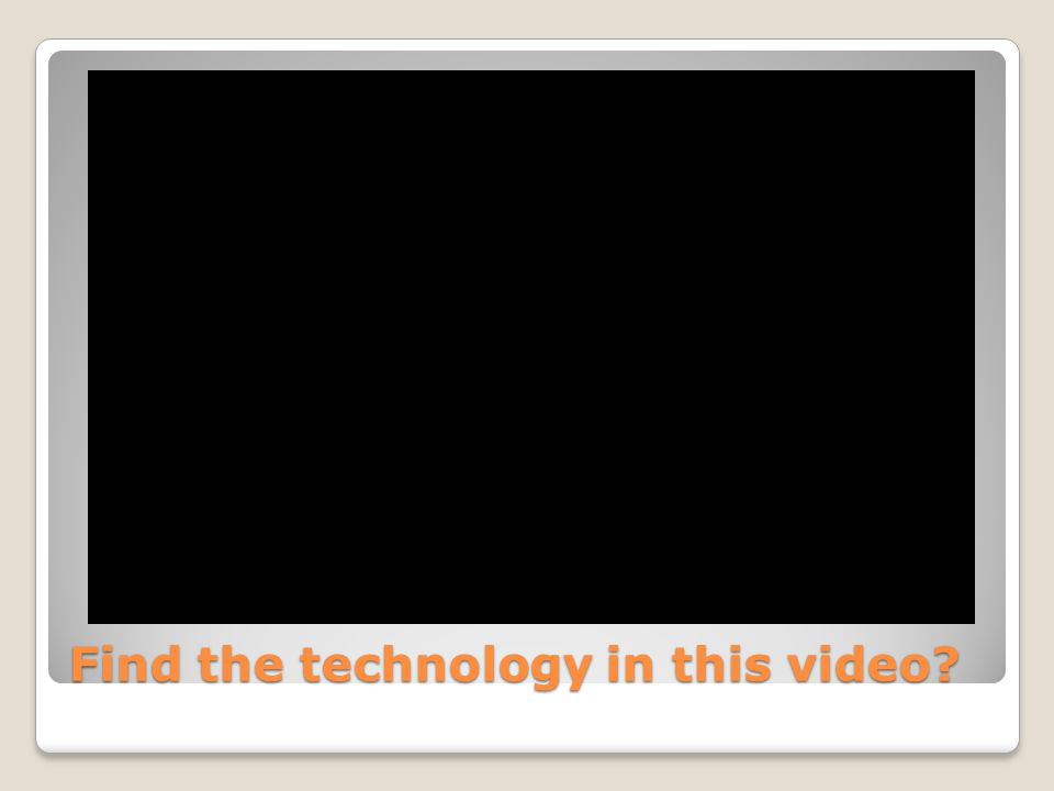 What is the purpose of technology in the classroom? http://www.youtube.com/watch?v=xoSJ3 _dZcm8
