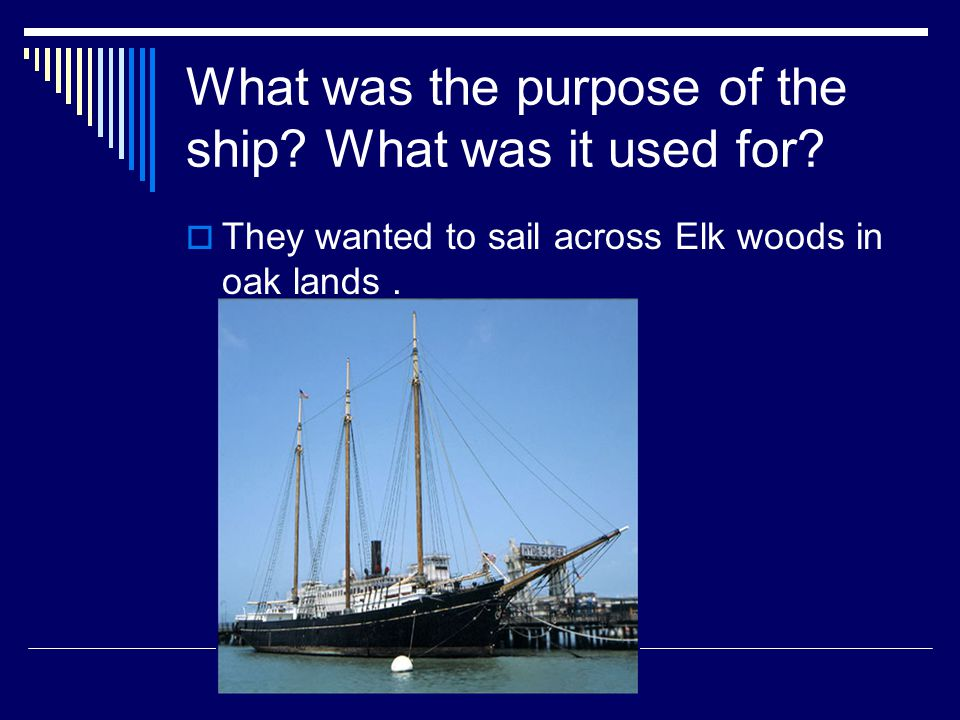 Where is the ship now? It is sunken in the bottom of Oakland river.