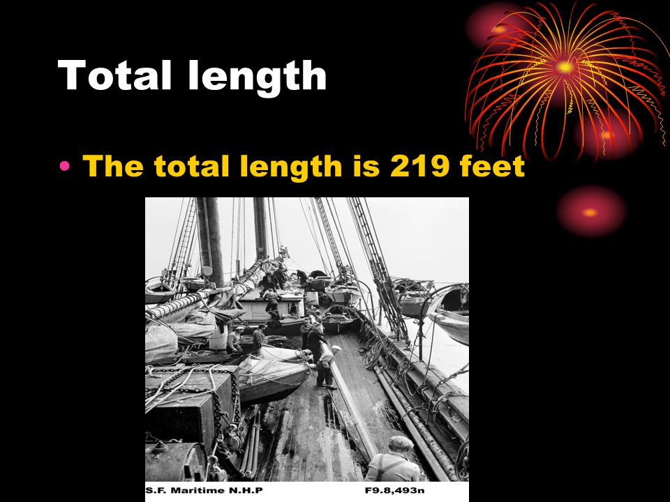 Total length The total length is 219 feet