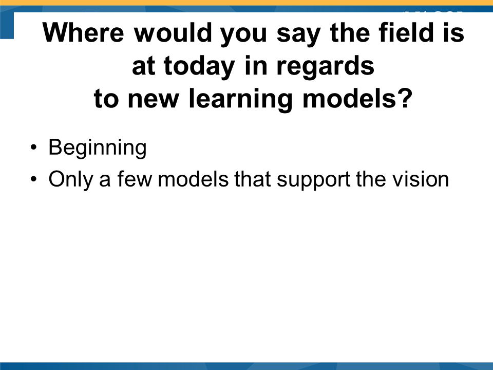 CA CUE eL Sig Where would you say the field is at today in regards to new learning models.