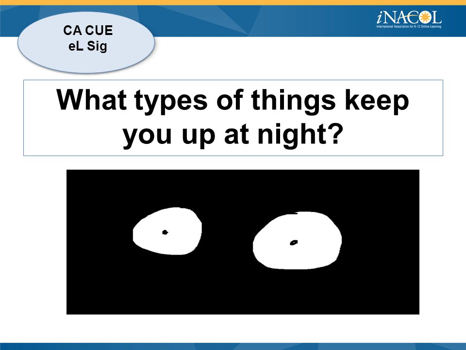CA CUE eL Sig What types of things keep you up at night