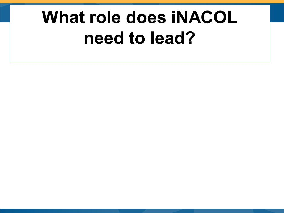 CA CUE eL Sig What role does iNACOL need to lead