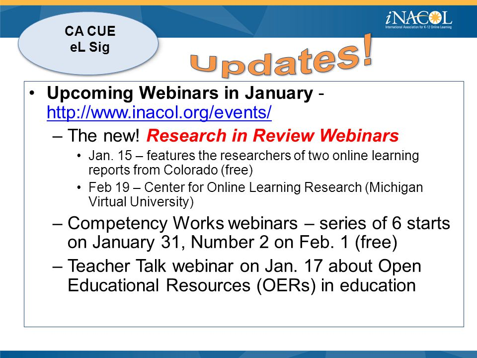 CA CUE eL Sig Upcoming Webinars in January - http://www.inacol.org/events/ http://www.inacol.org/events/ –The new! Research in Review Webinars Jan. 15