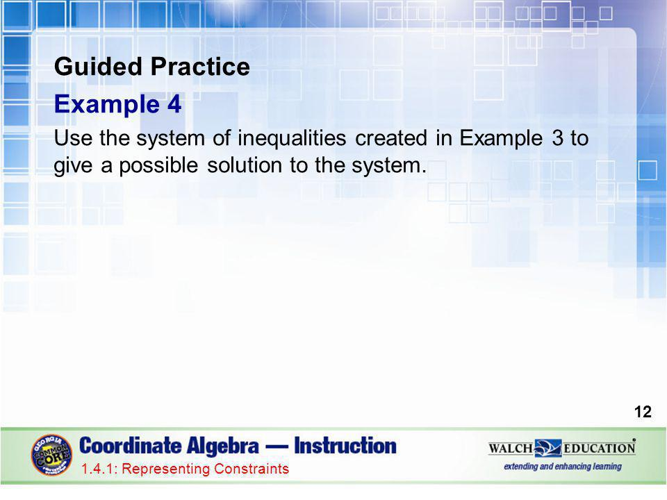 Guided Practice Example 4 Use the system of inequalities created in Example 3 to give a possible solution to the system.