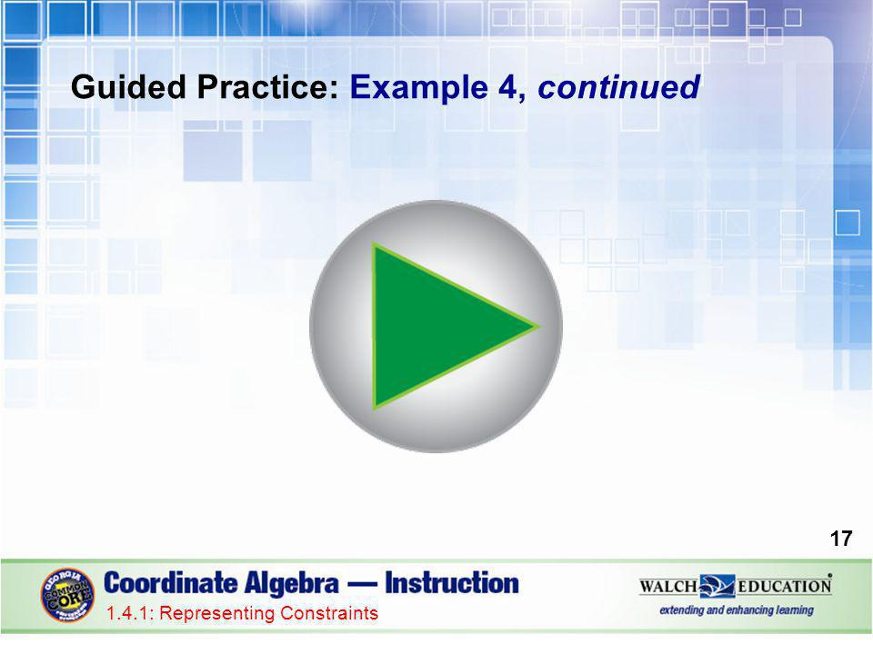1.4.1: Representing Constraints Guided Practice: Example 4, continued 17